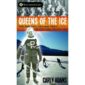 Queens of the Ice:  They Were Fast, They Were Fierce, They Were Teenage Girls by Carly Adams